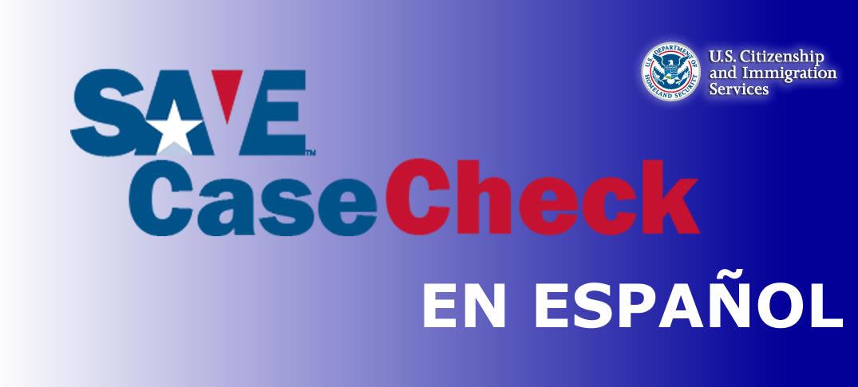 CaseCheck de SAVE Ahora en Español